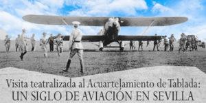 Visita teatralizada al Acuartelamiento de Tablada. Un siglo de aviación en Sevilla @ Acuartelamiento Aéreo de Tablada,